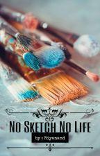 No Sketch No LIFE by Ryze95