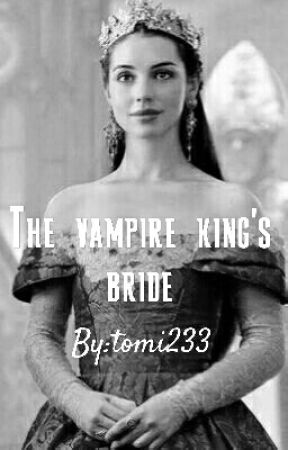 The vamipre king's bride by tomi233
