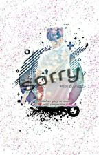 Sorry!! {Selesai}✔ by Vhia-h123