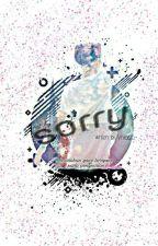 Sorry!! {Selesai}✔ by Vhia-h123