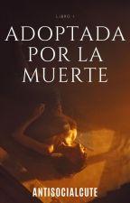 Adoptada Por La Muerte by AntisocialCute