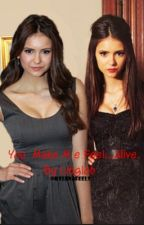 You make me feel... Alive ( Tvd story (Elena/Katherine) by libglob