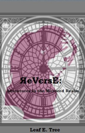 ЯeVэrsE: An Adventure In the Mirrored Realm| : | On hold by LeafETree