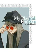 My Playgirl Princess by wynterShun05