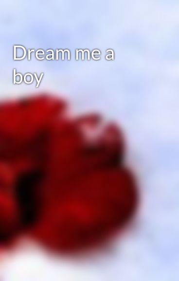 Dream me a boy by siri12