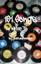101 Songs To Write To by _TheDarkestAngel_