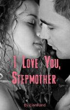 I LOVE YOU, STEPMOTHER by LianFand