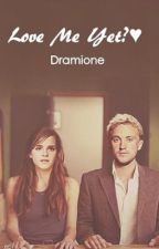 Love Me Yet? (Dramione) by AccioJodie