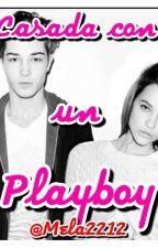 ¡ Casada Con Un Playboy! [En Edición] by Mela2212
