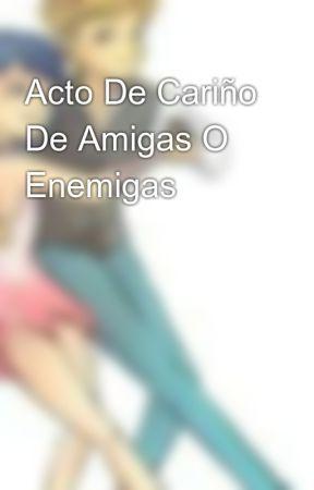 Acto De Cariño De Amigas O Enemigas by minsgh