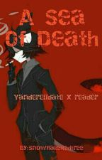 A Sea Of Death | Yandere!Idate X Reader by SnowflakeRedtree