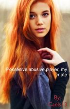 Possesive,abusive,player, my mate by Caels13