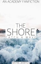 The Shore- An Academy Fanfiction (ON HOLD) by Maybe_Baby03