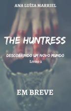 The Huntress - Descobrindo Um Novo Mundo (EM BREVE) by AnaLuMarriel