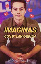 💕I M A G I N A  (Dylan O'Brien) 💕 by StoryTrio_3