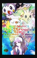 The Struggles of Being a Pokèmon Trainer by random_lover_anime
