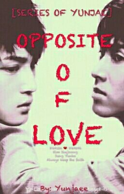 [END STORY 2][SERIES OF YUNJAE] OPPOSITE OF LOVE