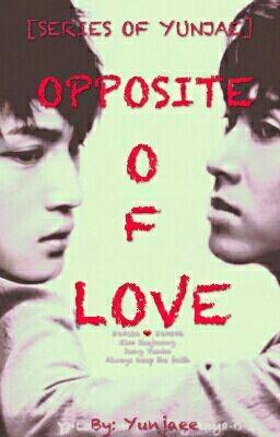Đọc truyện [END STORY 2][SERIES OF YUNJAE] OPPOSITE OF LOVE