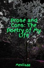 Prose and Cons: The Poetry of My Life by Mexlla88