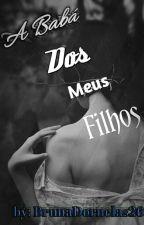 A Babá Dos Meus Filhos by BrunaDornelas26
