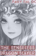 The Senseless Dragon Slayer ( A Fairy Tail Fanfiction - OC ) by moonlightbuckingham