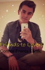 Friends to Lovers(Connor Franta fanfic) by mandy_kylee