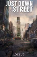 Just Down the Street ( Book One in the Just Down Series ) *BEING REDONE* by kozbug