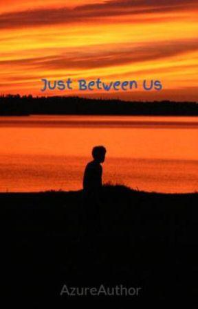 Just Between Us by AzureAuthor