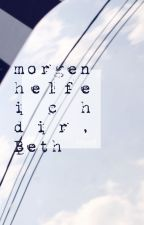 Morgen helfe ich dir, Beth by jisevas-myell