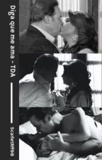 Diga Que Me Ama by EduardaRuffo98