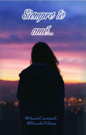 Siempre te amé  by AnnieCarstairsC
