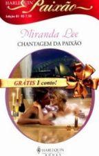 Chantagem da paixão - Miranda Lee by lulessa