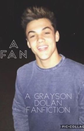 A Fan ( A Grayson Dolan Fanfiction) by nancy130502
