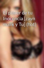 El placer de tu Inocencia [zayn malik y Tu] (hot) by ema_vaez