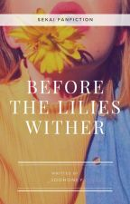 Before the lilies wither || SeKai ✓ by _Joohoney