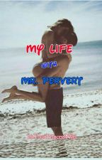 My Life with Mr.Pervert (Book 2 of Mr.Cold or Mr.Pervert) by ImYourPrincessNiks
