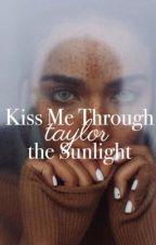 Kiss Me Through the Sunlight  by tealatheking