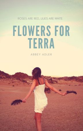 Flowers For Terra & Flowers With Thorns *On Hold* by AbbeyAdler