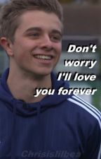 Don't  worry, I'll love you forever [A ChrisMD FanFic] by Chrisislilbea