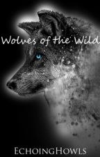 Wolves of the Wild (Book 1:Moonech) by EchoingHowls