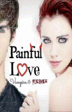 ♥Painful love♥ - Vampire & Flesher™ (On hold until further say) by Archangel17