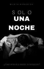 Solo Una Noche by MilethRiasco