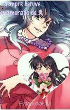 siempre estuve enamorado de ti (Inuyasha y Aome) by ladydrakula