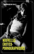 Nouvelles érotico-pornographiques by MonsieurRay