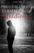 ||Preferiblemente Llamale Maldición|| by Iam_my