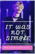 It was not simple {EM REVISÃO } by Adri_lokaa