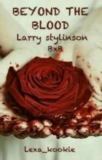 BEYOND BLOOD ~~Larry Stylinson~~ by Lexa_kookie