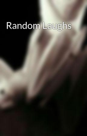 Random Laughs by auroraharrison