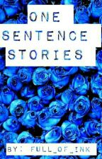 One Sentence Stories by Full_Of_Ink