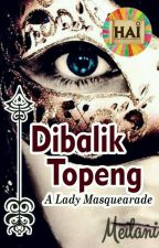 Dibalik Topeng [END] by HAI2017
